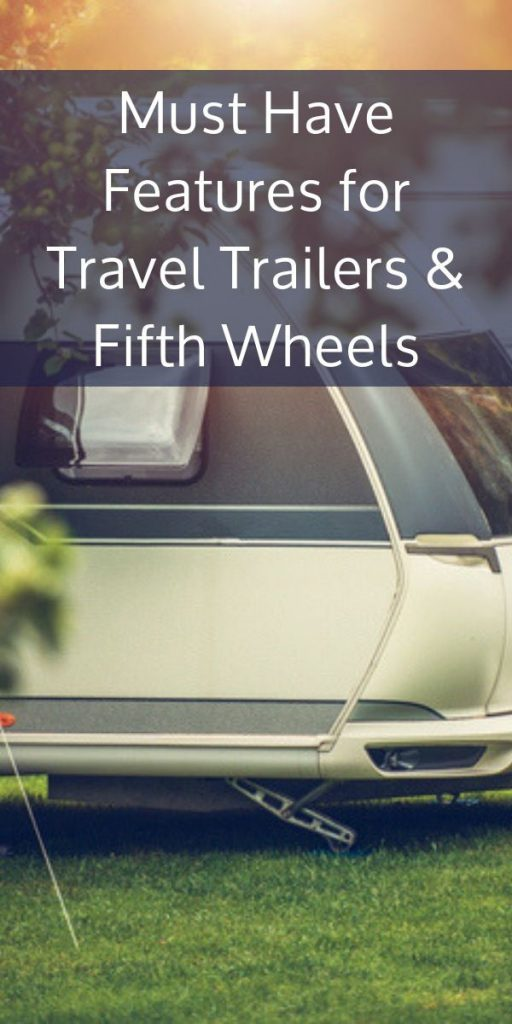 Must Have Features for Travel Trailers & Fifth Wheels