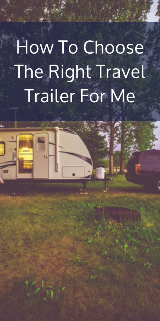 How To Choose The Right Travel Trailer For Me